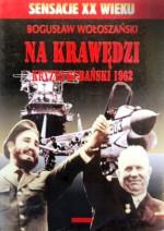 Na krawędzi - kryzys kubański 1962 - Bogusław Wołoszański