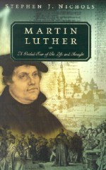 Martin Luther: A Guided Tour of His Life and Thought - Stephen J. Nichols