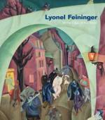 Lyonel Feininger: At the Edge of the World - Barbara Haskell, Ulrich Luckhardt, John Carlin, Sasha Nicholas, Bryan Gilliam
