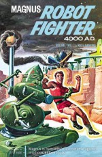 Magnus, Robot Fighter Archives Volume 2 - Russ Manning, Eric Friewald, Don R. Christensen, Herb Castle, Robert Schaefer, Mike Royer, Philip Simon