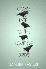 Come Late to the Love of Birds - Sandra Kasturi
