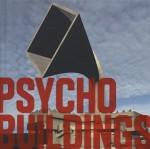 Psycho Buildings: Artists Take on Architecture - Ralph Rugoff, Midori Matsui, Tom Morton, David Greene, Iain Sinclair, Paulo Herkenhoff, Miwon Kwon, Brian Dillon, Jane Rendell, Tumelo Mosaka, Francesco Manacorda, Francis McKee