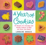 A Year of Cookies: 52 Recipes for Everyday and Holiday Cookies to Bake and Enjoy Year-Round - Lorraine Bodger