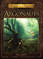 Jason and the Argonauts (Myths and Legends) - Neil Smith, Jose Pena