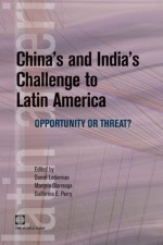 China's and India's Challenge to Latin America (Latin American Development Forum) - Marcelo Olarreaga, Guillermo E. Perry, Daniel Lederman