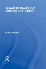 Japanese Traits and Foreign Influences: Volume 19 (Routledge Library Editions: Japan) - Inazo Nitobe