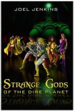 Strange Gods of the Dire Planet - Joel Jenkins, Trebor Drahow