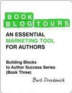 Book Blog Tours: An Essential Marketing Tool for Authors (Building Block To Author Success Series) - Barb Drozdowich, Gwynnith Smith