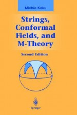 Strings, Conformal Fields, and M-Theory (Graduate Texts in Contemporary Physics) - Michio Kaku