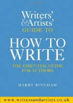 The Writers and Artists Guide to How to Write - Harry Bingham