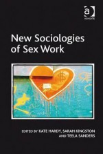 New Sociologies of Sex Work - Kate Hardy, Sarah Kingston
