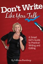 Don't Write Like You Talk: A Smart Girl's Guide to Practical Writing and Editing - Catharine Bramkamp, Michelle Gamble-Risley