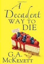 A Decadent Way to Die - G.A. McKevett