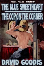 The Blue Sweetheart - The Cop On The Corner [Illustrated] - David Goodis