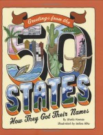 Greetings From The 50 States: How They Got Their Names - Sheila Keenan, Selina Alko
