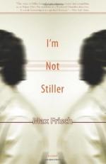 I'm Not Stiller - Max Frisch, Michael Bullock