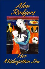 Her Misbegotten Son - Alan Rodgers
