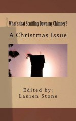 """What's that Scuttling Down my Chimney? A Christmas Issue"" - Lauren Stone, Sierra Patheal, Meghan Heritage, John C. Mannone, Kerry Rawlinson, Vic Kerry, Fionna McNabb, Ken MacGregor, Kay Kinghammer, Gavin Ireland, Travis Stout"