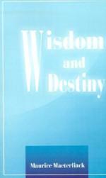 Wisdom And Destiny - Maurice Maeterlinck, Alfred Sutro