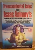 Transcendental Tales from Isaac Asimov's Science Fiction Magazine - Orson Scott Card, Tanith Lee, Michael Bishop, Gardner R. Dozois, Howard Waldrop, Gregory Benford, Lisa Mason, Jack Dann, Charles Ardai, Lisa Goldstein, Marc Laidlaw, Alexander Jablokov, Lucius Shepard