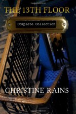 The 13th Floor Complete Collection - Christine Rains