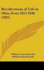 Recollections of Life in Ohio, from 1813-1840 (1895) - William Cooper Howells, William Dean Howells