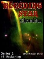 Bleeding Star Chronicles #6- Reckoning (The Bleeding Star Chronicles) - Ethan Russell Erway