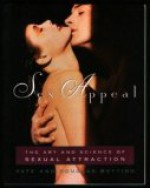 Sex Appeal: The Art and Science of Sexual Attraction - Kate Botting, Douglas Botting