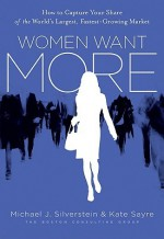 Women Want More: How to Capture Your Share of the World's Largest, Fastest-Growing Market - Michael J. Silverstein, John Butman, Kate Sayre