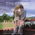 All Broke Down: Rusk University, Book 2 - Cora Carmack, Kate DeLane, Teddy Hamilton
