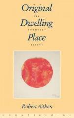 Original Dwelling Place: Zen Buddhist Essays - Robert Aitken