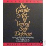 Master the Gentle Art of Verbal Self-Defense - Suzette Haden Elgin
