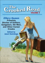 The Crooked Road, Volume 3: Ellery Queen Presents Stories of Grifters, Gangsters, Hit Men, and Other Career Crooks - Lawrence Block, Jeffery Deaver, Mary Jane Maffini, Steve Hamilton, Liza Cody, Clark Howard, Doug Allyn, Mike Baron, Marilyn Todd, Toni L.P. Kelner, Roger Jones, Therese Greenwood, Tim L. Williams, Art Taylor, V.S. Kemanis, Chris Muessig, Steve Seder, Stephen T. Vessels