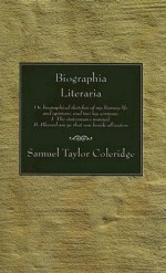 Biographia Literaria: Or, Biographical Sketches of My Literary Life and Opinions; And Two Lay Sermons; I.-The Statesman's Manual. II.-Blesse - Samuel Taylor Coleridge