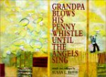 Grandpa Blows His Pennywhistle Until the Angels Sing - Susan L. Roth