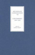 Records of Convocation VII: Canterbury, 1509-1603 - Gerald Lewis Bray