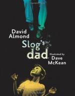 Slog's Dad - David Almond, Dave McKean