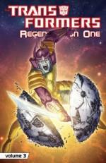 Transformers: Regeneration One Vol. 3 - Simon Furman, Andrew Wildman, Guido Guidi, Jeff Anderson, Stephen Baskerville, Casey W. Coller, Jose Delbo, Nick Roche, Geoff Senior