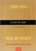 To Stir the Heart: Four African Stories - Bessie Head, Ngũgĩ wa Thiong'o