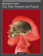 Becoming Human: Our Past, Present and Future - Editors of Scientific American Magazine