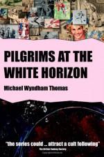 Pilgrims at the White Horizon - Michael Wyndham Thomas