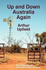 Up and Down Australia Again: More Short Stories - Arthur W. Upfield