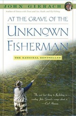 At the Grave of the Unknown Fisherman - John Gierach
