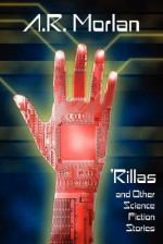 'Rillas and Other Science Fiction Stories - A.R. Morlan