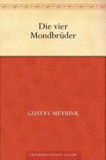 Die vier Mondbrüder (German Edition) - Gustav Meyrink