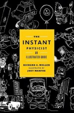 The Instant Physicist: An Illustrated Guide - Richard A. Muller, Joey Manfre