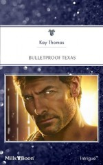 Mills & Boon : Bulletproof Texas - Kay Thomas