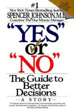 Yes or No: The Guide to Better Decisions - Spencer Johnson