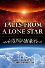 Tales From a Lone Star: A Future Classics Anthology (Volume One) - Melanie Fletcher, William Ledbetter, Jake Kerr, Paul Lamarre, Michelle Muenzler, Gloria Oliver, C.A. Rose, S. Boyd Taylor