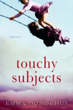 Touchy Subjects: Stories - Emma Donoghue